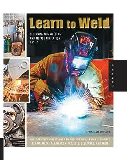 Learn to Weld by [Stephen Blake Christena]