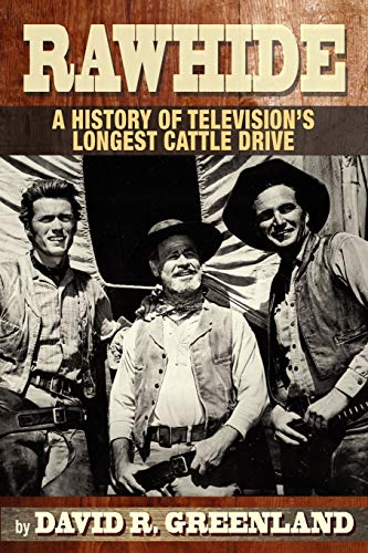 Rawhide - A History of Television's Longest Cattle Drive