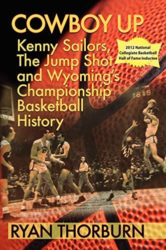 Cowboy Up: Kenny Sailors, the Jump Shot and Wyoming Basketball History