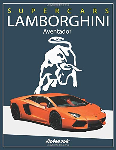 Supercars Lamborghini Aventador Notebook: A Super Car Lamborghini Book for Boys & Men Lined Lamborghini Journal Diary Composition Notebook Ruled for ... 11
