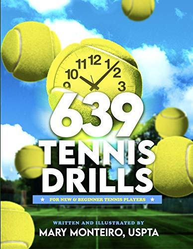 639 TENNIS DRILLS : FOR NEW AND BEGINNER TENNIS PLAYERS