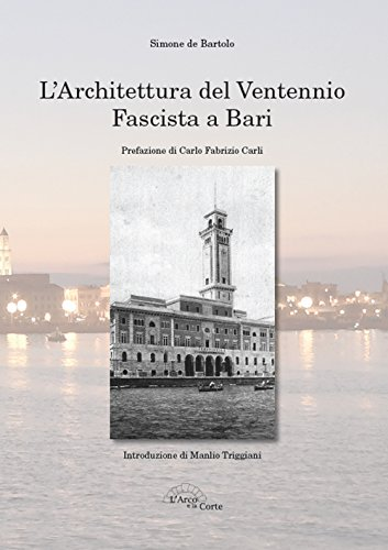 L'architettura del ventennio fascista a Bari. Ediz. illustrata