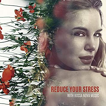 Reduce Your Stress with Bossa Nova Music. Relaxing Sounds, Positive Energy, Rest for the Mind