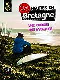 24 heures à Bretagne: une journée, une aventure: 24 heures en...