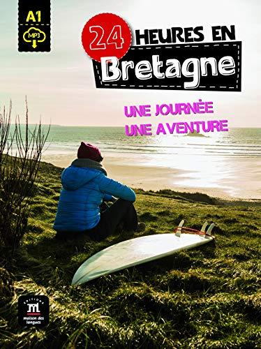 24 heures à Bretagne: une journée, une aventure: 24 heures en Bretagne + MP3 telechargeable (A1) (Collection 24 heures)