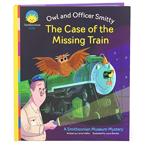 The Case of the Missing Train: The Owl and Officer Smitty (Smithsonian Kids the Owl and Officer Smitty) (Smithsonian Museum)