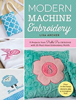 Modern Machine Embroidery: 11 Projects from Pickle Pie Designs with 25 Must-Have Embroidery Motifs
