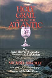 Holy Grail Across the Atlantic: The Secret History of Canadian Discovery and Exploration