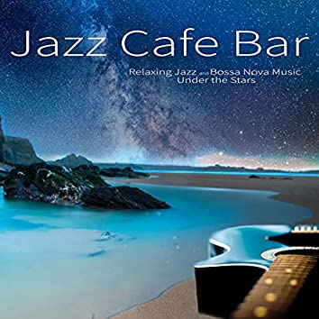 Jazz Cafe Bar: Relaxing Jazz and Bossa Nova Music Under the Stars
