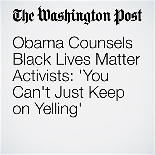 Obama Counsels Black Lives Matter Activists: 'You Can't Just Keep on Yelling' audiobook cover art