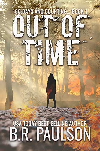 Out of Time: An Apocalyptic Survival Thriller (180 Days and Counting... Series Book 1) by [B.R. Paulson]