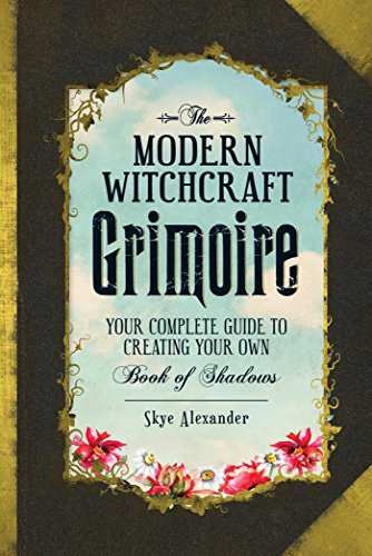 The Modern Witchcraft Grimoire: Your Complete Guide to Creating Your Own Book of Shadows (English Edition)