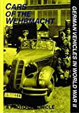 Cars of the Wehrmacht: German Vehicles in World War II
