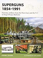 Superguns 1854–1991: Extreme Artillery from the Paris Gun and the V-3 to Iraq's Project Babylon (New Vanguard)