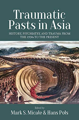 Traumatic Pasts in Asia: History, Psychiatry, and Trauma from the 1930s to the Present