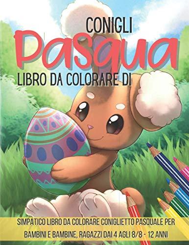 Libro da colorare di Pasqua conigli: Simpatico libro da colorare coniglietto pasquale per bambini e bambine, ragazzi dai 4 agli 8/8 - 12 anni