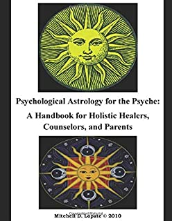 Psychological Astrology for the Psyche: A Workbook for Holistic Healers, Counselors, and Parents - and young people