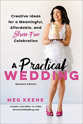 A Practical Wedding: Creative Ideas for a Beautiful, Affordable, and Stress-free Celebration