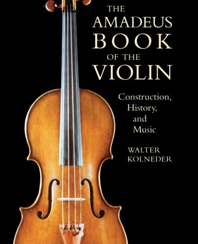 The Amadeus Book of the Violin: Construction, History and Music