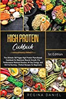 High protein Cookbook: The Ultimate 160 Pages High Protein Plant-Based Cookbook for Maximum Muscle Growth, Pro Performance Workout Routine, All Day Energy, and 10X Fat Burning - Perfect Recipes for Beginners