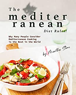 The Mediterranean Diet Rules!: Why Many People Consider Mediterranean Cooking is the Best in the World by [Martha Stone]