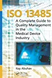 ISO 13485: A Complete Guide to Quality Management in the Medical Device Industry - Itay Abuhav