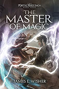 The Master of Magic (The Portal Wars Saga Book 4) by [James E Wisher]