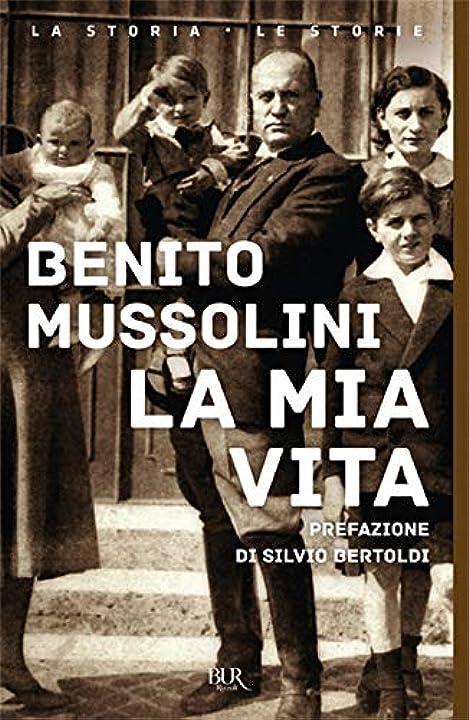 Benito mussolini - la mia vita (italiano) copertina flessibile  bur biblioteca univ. rizzoli; 978-8817102995