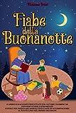 Fiabe della Buonanotte: Il Libro di racconti progettati per aiutare i bambini ad addormentarsi rapidamente. Favole per insegnare morali edificanti ed accompagnare il tuo piccino nel mondo dei sogni