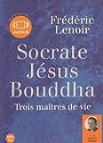 Socrate Jésus Bouddha, trois maîtres de vie (op) Audio livre 1CD MP3 582 Mo - Audiolib - 20/01/2010