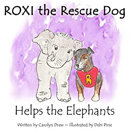 ROXI the Rescue Dog - Helps the Elephants: A Story about Animal Compassion and Kindness for Preschool Children Ages 3-5 (ROXI Helps the Animals Book 2) by [Carolyn Drew, Debi Pirie]