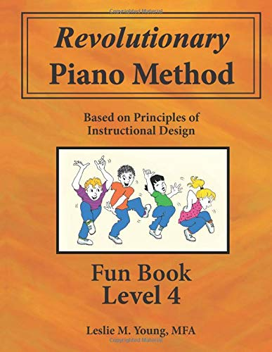 Revolutionary Piano Method: Fun Book Level 4: Based on Principles of Instructional Design