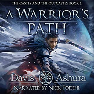 A Warrior's Path     The Castes and the OutCastes Book 1              Written by:                                                                                                                                 Davis Ashura                               Narrated by:                                                                                                                                 Nick Podehl                      Length: 17 hrs and 11 mins     19 ratings     Overall 4.6