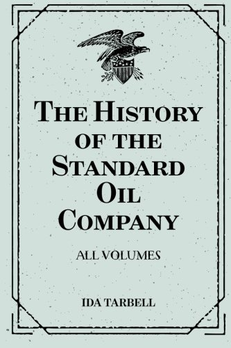 The History of the Standard Oil Company: All Volumes