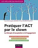 Pratiquer l'ACT par le clown - La thérapie d'acceptation et d'engagement - La thérapie d'acceptation et d'engagement