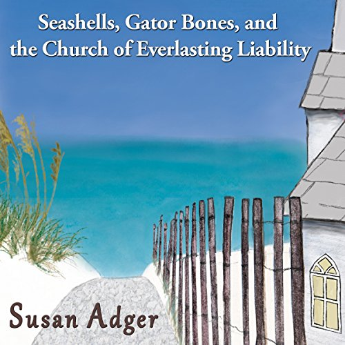 Seashells, Gator Bones, and the Church of Everlasting Liability audiobook cover art