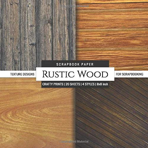 Rustic Wood Scrapbook Paper Texture Designs for Scrapbooking: Card Making DIY Decorative Arts & Crafts (Scrapbook Paper Packs)