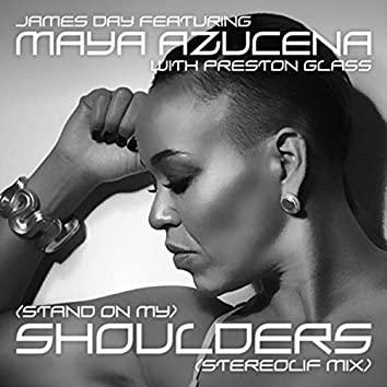 (Stand on My) Shoulders [Stereolif Mix] [feat. Maya Azucena & Preston Glass]