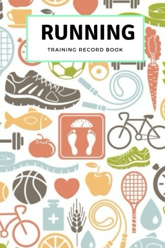 "Running Training Record Book: Daily Log Book | Track Weight, Calories, Route, Weather, Distance, Speed & More | 100 Personal Tracker Pages | Undated 6"" x 9"" Small Notebook (Fitness, Band 9)"