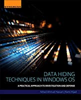 Data Hiding Techniques in Windows OS: A Practical Approach to Investigation and Defense Front Cover