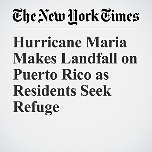 Hurricane Maria Makes Landfall on Puerto Rico as Residents Seek Refuge copertina