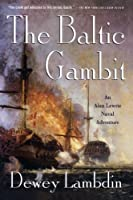 The Baltic Gambit: An Alan Lewrie Naval Adventure (Alan Lewrie Naval Adventures) by Dewey Lambdin(2010-03-16)