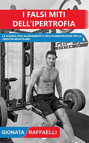 I Falsi Miti dell'Ipertrofia: La scienza dell'allenamento e dell'alimentazione per la crescita muscolare