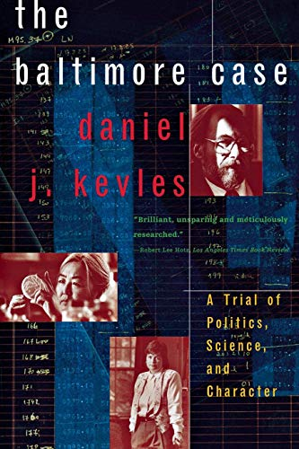The Baltimore Case: A Trial of Politics, Science and Character by Daniel J. Kevles
