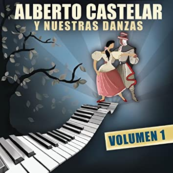 Alberto Castelar Y Nuestras Danzas Vol.1