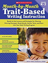 By Maria Walther Month-by-Month Trait-Based Writing Instruction: Ready-to-Use Lessons and Strategies for Weaving Morn