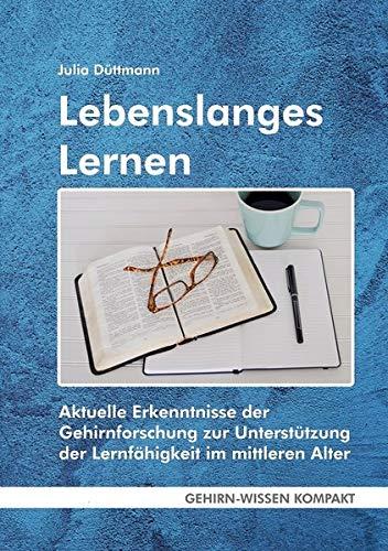 Lebenslanges Lernen (Taschenbuch): Aktuelle Erkenntnisse der Gehirnforschung zur Unterstützung der Lernfähigkeit im mittleren Alter (GEHIRN-WISSEN KOMPAKT / Aktuelle Erkenntnisse der Gehirnforschung)