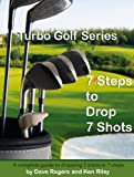 Turbo Golf Series: 7 Steps to Drop 7 Shots: A complete guide to dropping 7 shots in 7 steps (English Edition)