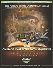 Courage, Character, and Consequences: America and the World in the Modern Era (The Artios Home Companion Series (High School))