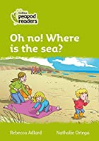 Level 2 - Oh no! Where is the sea? (Collins Peapod Readers)